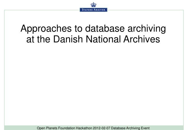 approaches to database archiving at the danish national archives n.
