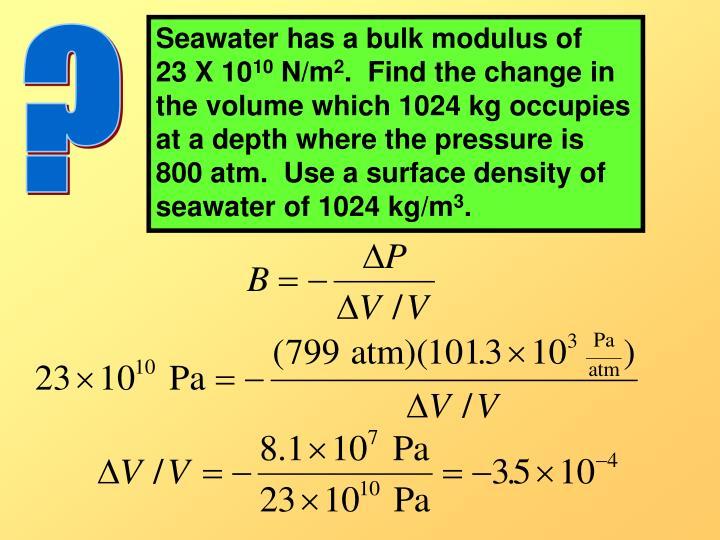 Seawater has a bulk modulus of