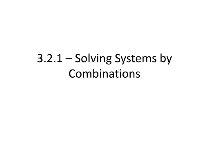 3 2 1 solving systems by combinations n.
