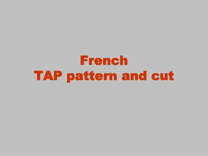 french tap pattern and cut n.