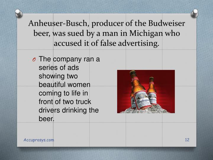 Anheuser-Busch, producer of the Budweiser beer, was sued by a man in Michigan who accused it of false advertising.