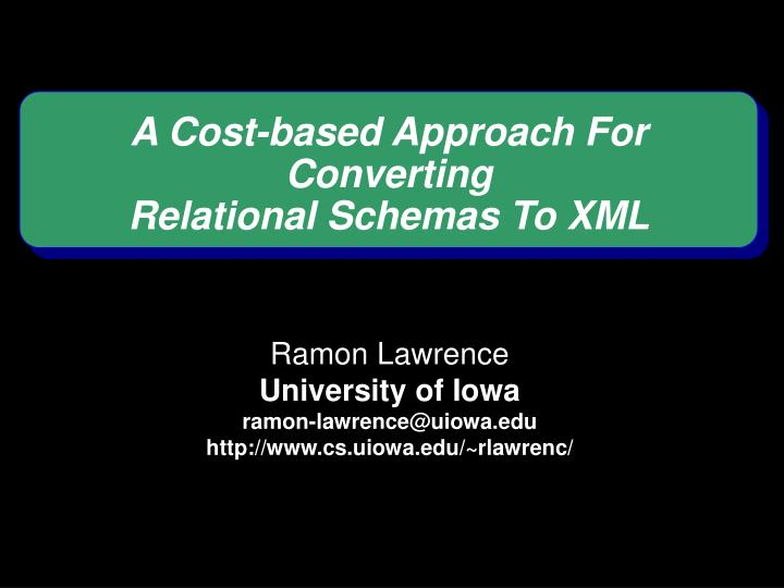 a cost based approach for converting relational schemas to xml n.