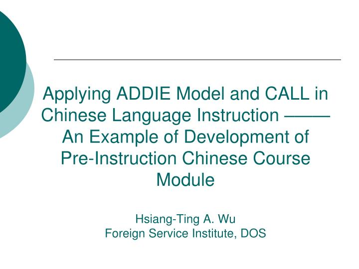 Applying ADDIE Model and CALL in Chinese Language Instruction –