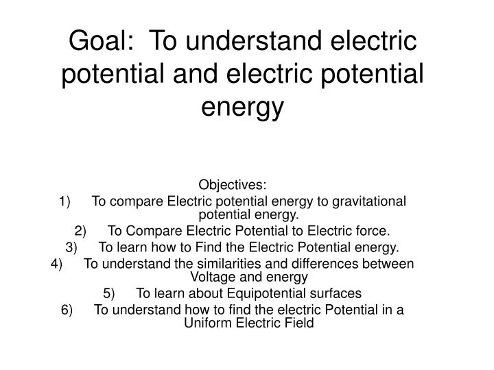 goal to understand electric potential and electric potential energy n.