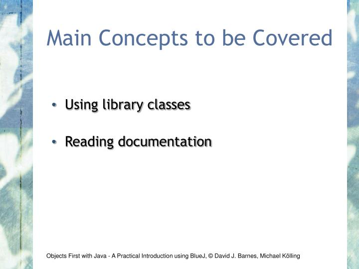 Main Concepts to be Covered