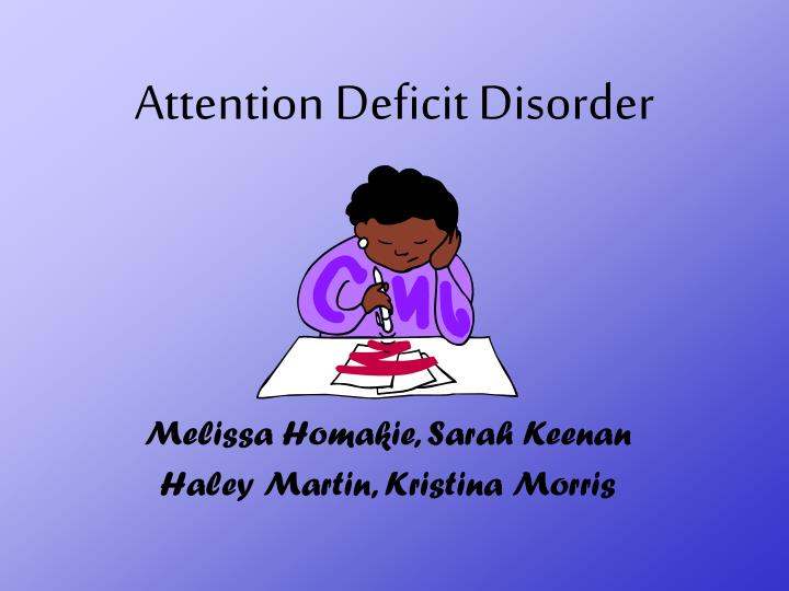 a research on attention deficit disorder Children and adults with attention deficit hyperactivity disorder (chadd) last updated: december 1, 2016 the center for autism research and the children's hospital of philadelphia do not endorse or recommend any specific person or organization or form of treatment.