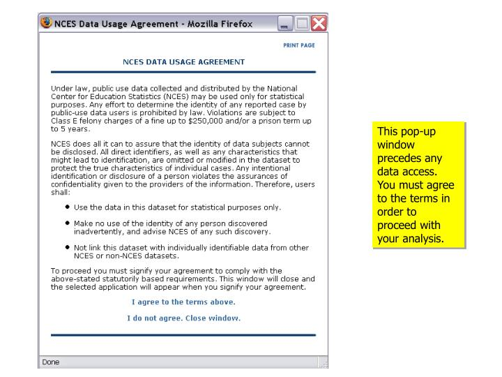 This pop-up window precedes any data access.  You must agree to the terms in order to proceed with your analysis.