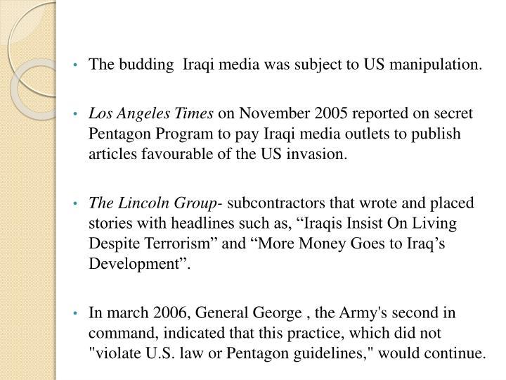 The budding  Iraqi media was subject to US manipulation.