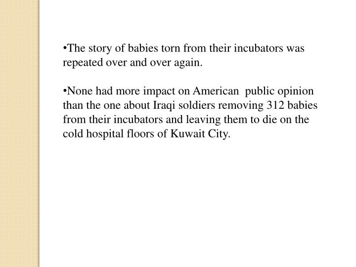 The story of babies torn from their incubators was repeated over and over again.