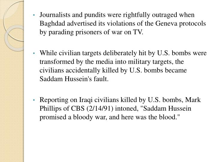 Journalists and pundits were rightfully outraged when Baghdad advertised its violations of the Geneva protocols by parading prisoners of war on TV.