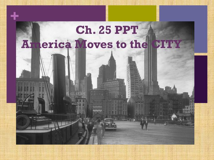 ch 25 ppt america moves to the city n.