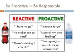 be proactive be responsible