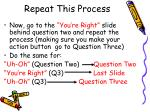 repeat this process