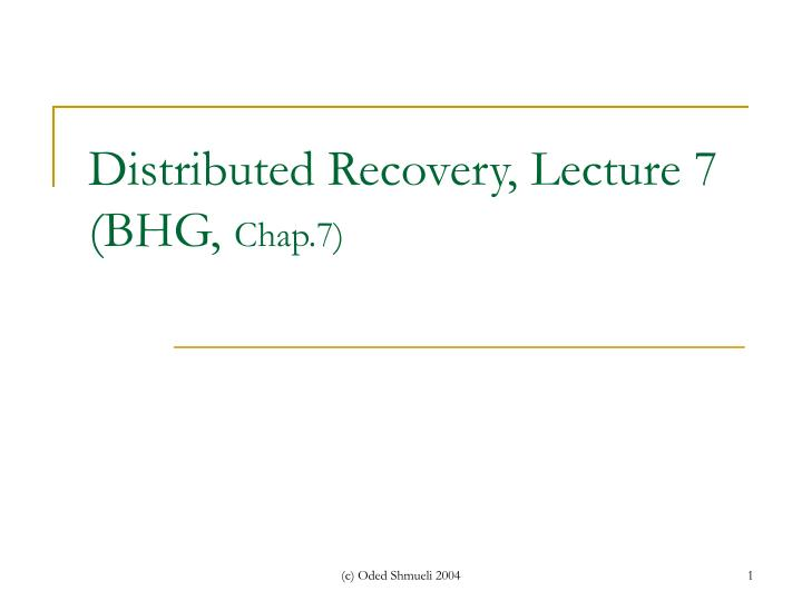distributed recovery lecture 7 bhg chap 7 n.