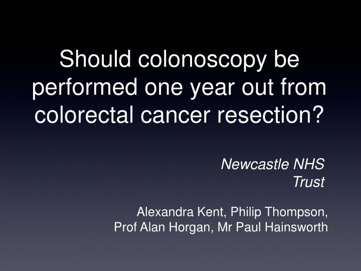 should colonoscopy be performed one year out from colorectal cancer resection n.