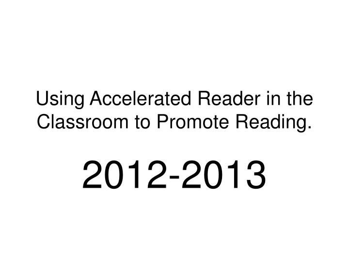 using accelerated reader in the classroom to promote reading n.
