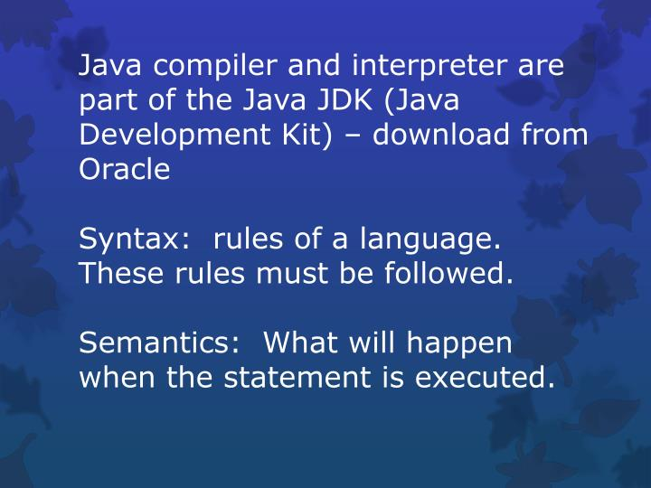 Java compiler and interpreter are part of the Java JDK (Java Development Kit) – download from Oracle