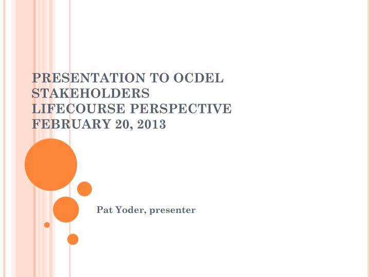 presentation to ocdel stakeholders lifecourse perspective february 20 2013 n.