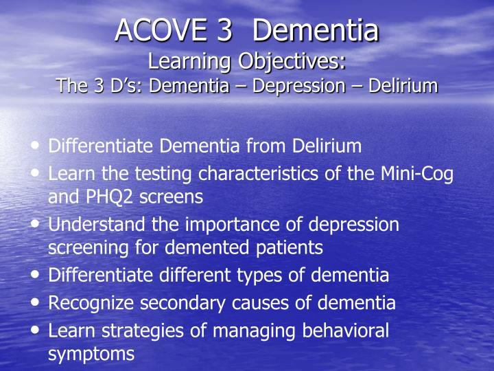 Acove 3 dementia learning objectives the 3 d s dementia depression delirium