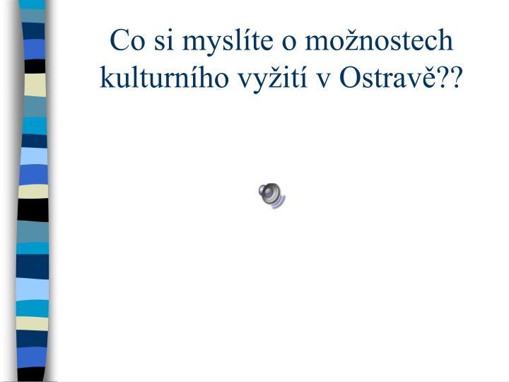 Co si myslíte o možnostech kulturního vyžití v Ostravě??