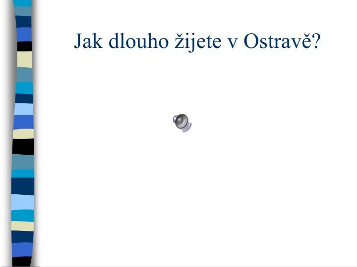Jak dlouho žijete v Ostravě?