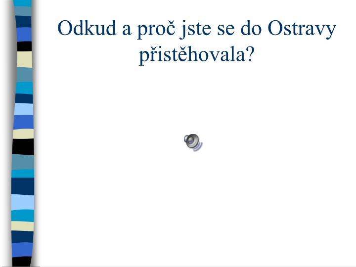 Odkud a proč jste se do Ostravy přistěhovala?