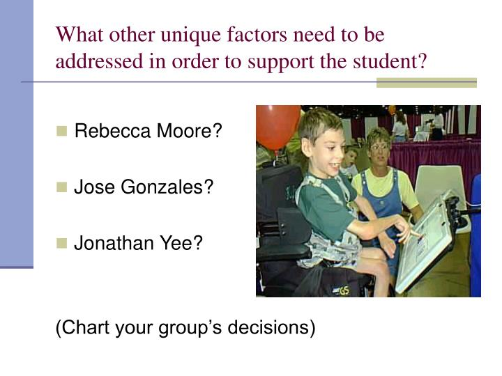 What other unique factors need to be addressed in order to support the student?