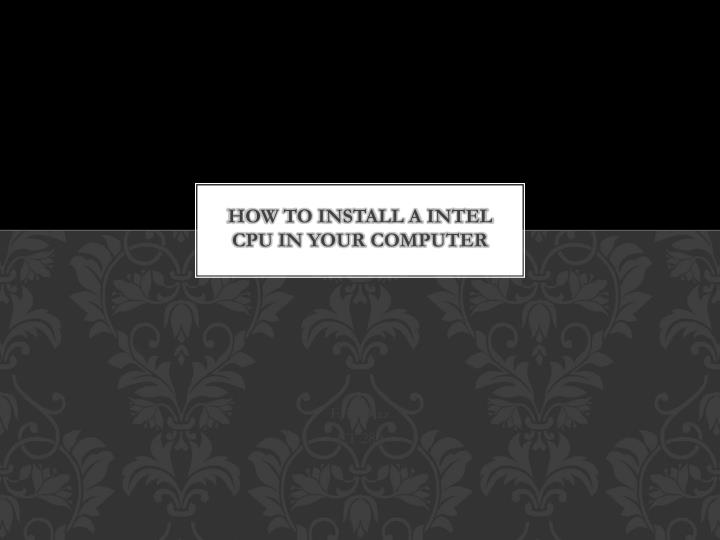 how to install a intel cpu in your computer n.