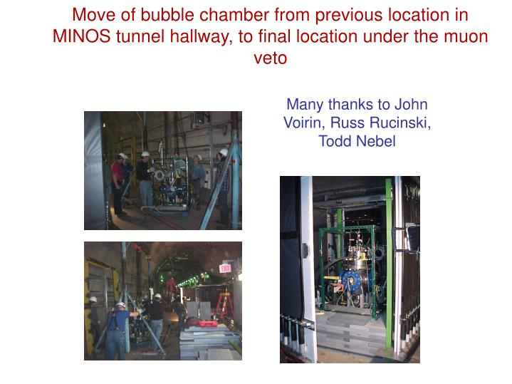 Move of bubble chamber from previous location in MINOS tunnel hallway, to final location under the muon veto