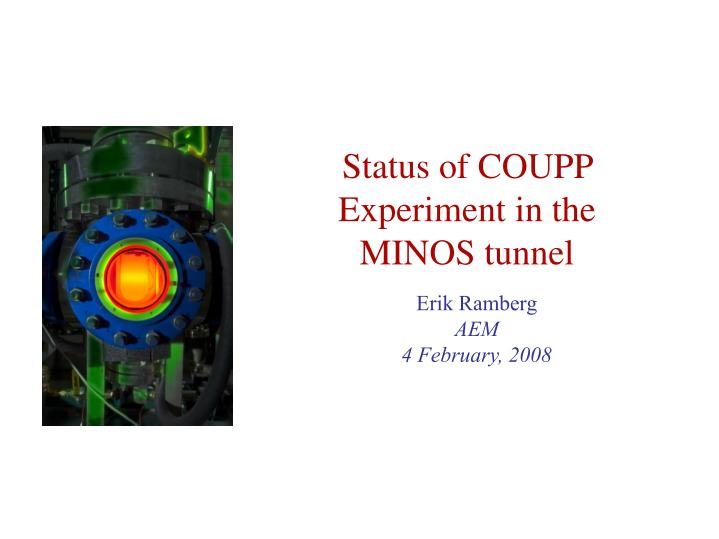 Status of coupp experiment in the minos tunnel