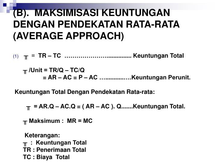 (B).  MAKSIMISASI KEUNTUNGAN DENGAN PENDEKATAN RATA-RATA (AVERAGE APPROACH)