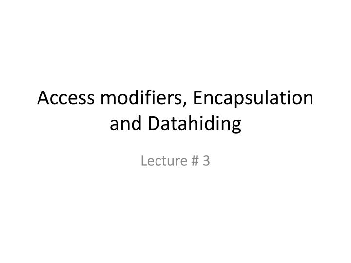 access modifiers encapsulation and datahiding n.