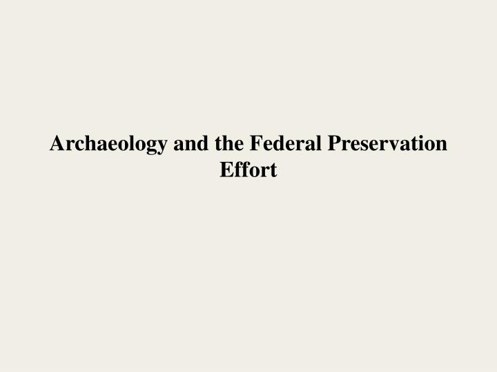 Archaeology and the federal preservation effort