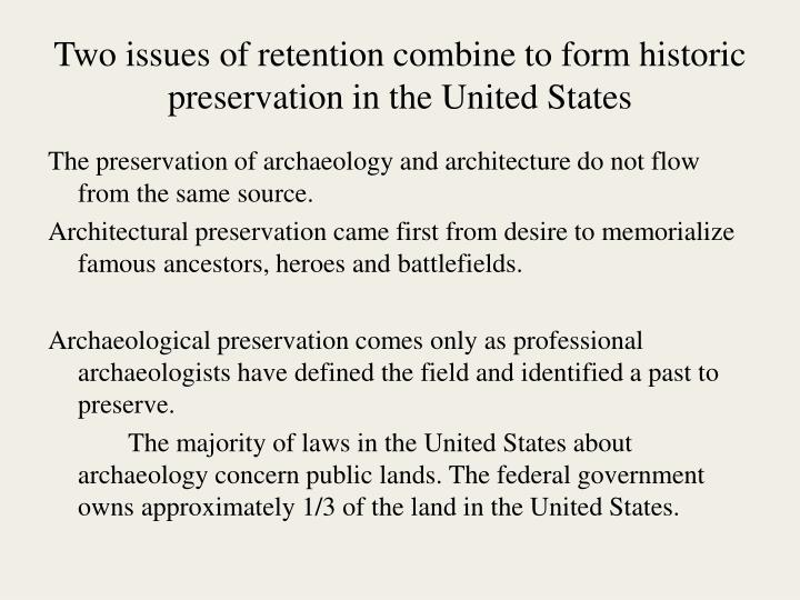Two issues of retention combine to form historic preservation in the united states