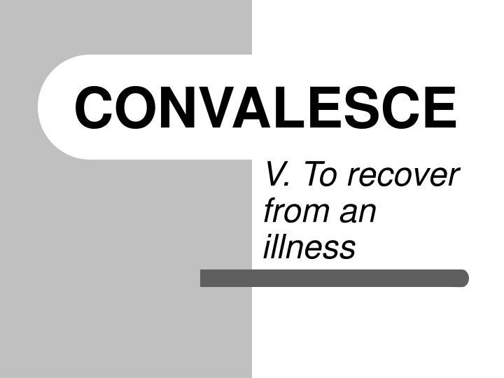 CONVALESCE