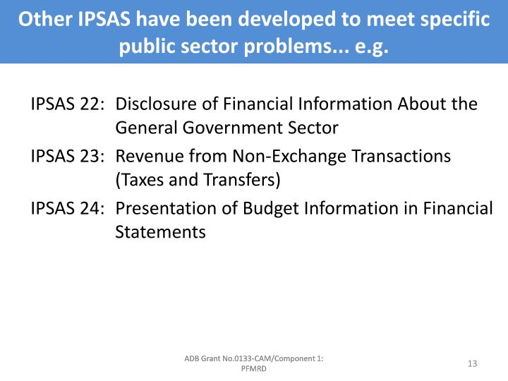 Other IPSAS have been developed to meet specific public sector problems... e.g.