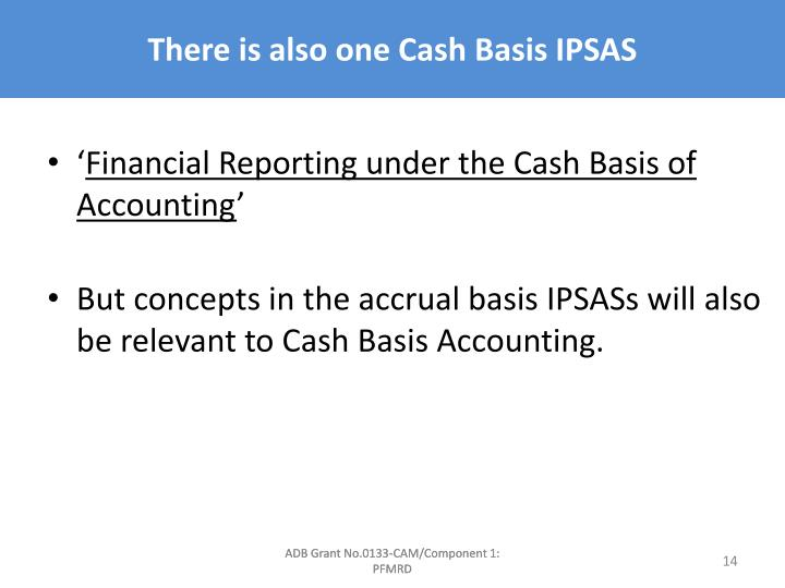 There is also one Cash Basis IPSAS