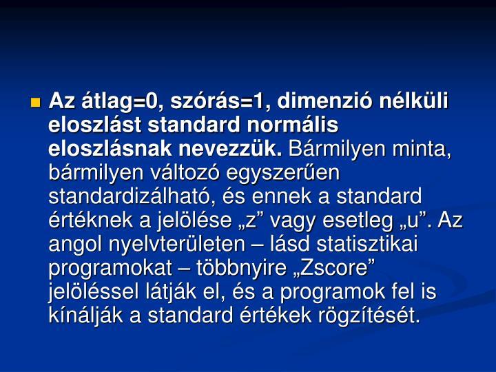 Az átlag=0, szórás=1, dimenzió nélküli eloszlást standard normális eloszlásnak nevezzük.