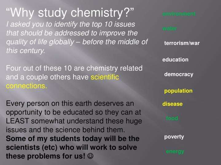 """Why study chemistry?"""
