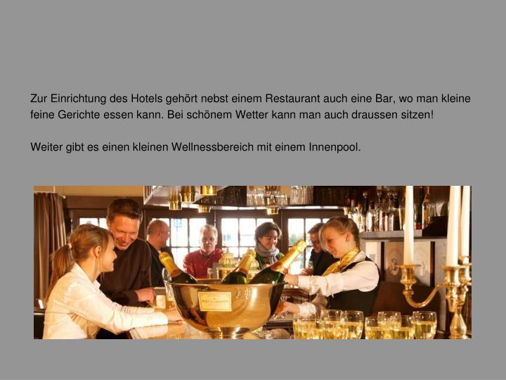 Zur Einrichtung des Hotels gehört nebst einem Restaurant auch eine Bar, wo man kleine