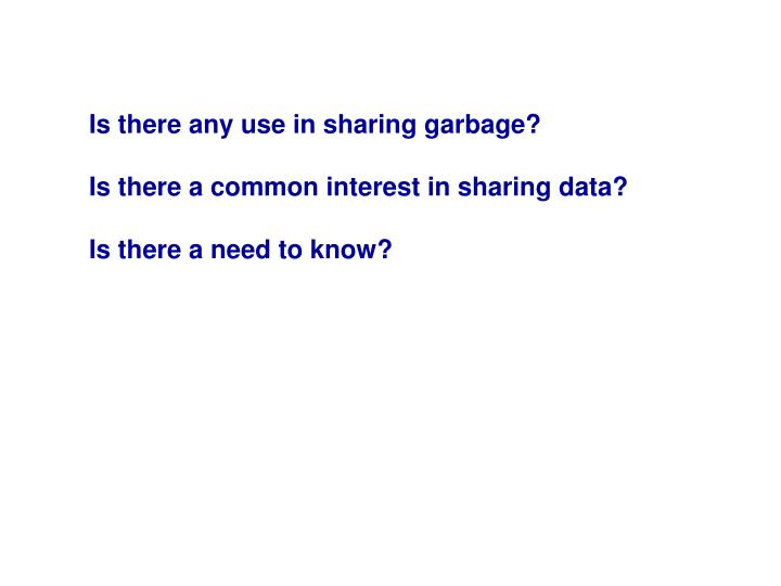 Is there any use in sharing garbage?