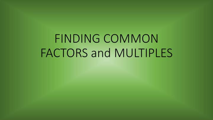 finding common factors and multiples n.