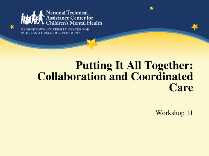 putting it all together collaboration and coordinated care n.