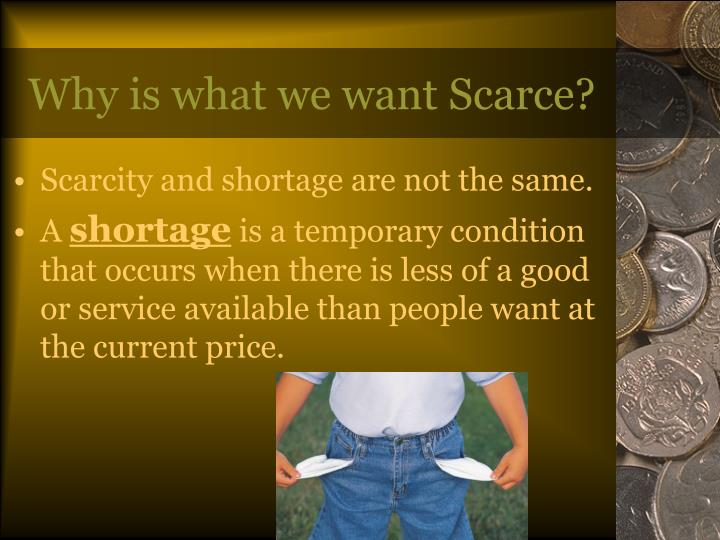 Why is what we want Scarce?