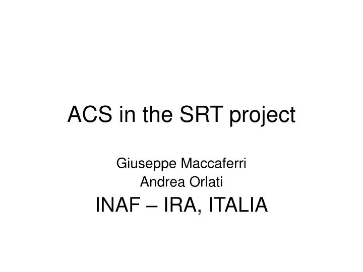 acs in the srt project n.