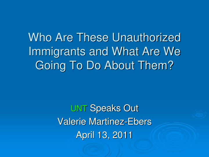 who are these unauthorized immigrants and what are we going to do about them n.