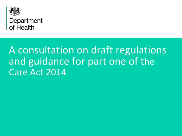 a consultation on draft regulations and guidance for part one of t he care act 2014 n.