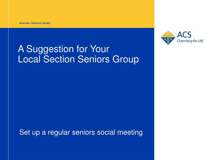 a suggestion for your local section seniors group n.