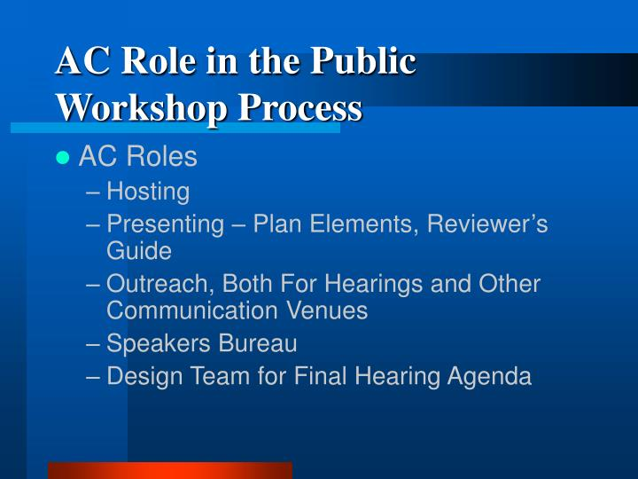 ac role in the public workshop process n.