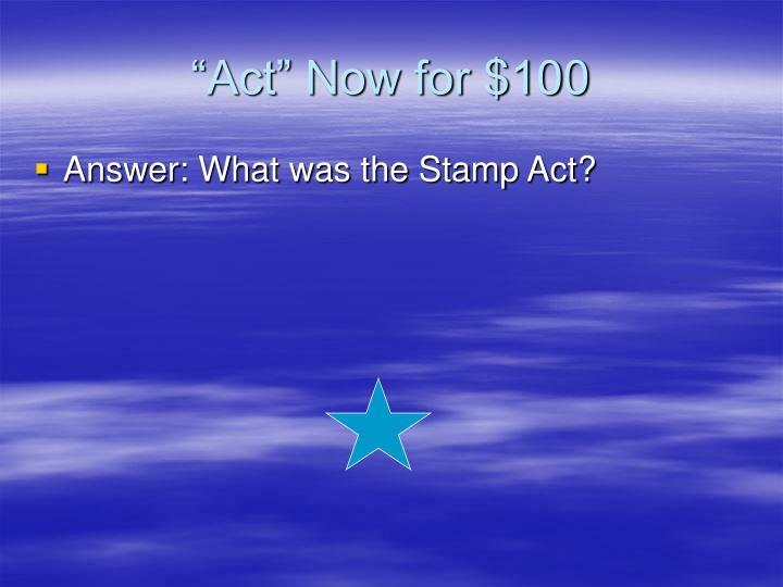 """""""Act"""" Now for $100"""
